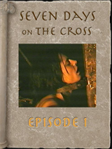 Seven Days on the Cross, Episode 1